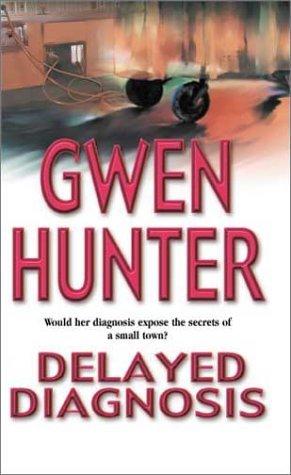Delayed Diagnosis (Dr. Rhea Lynch, #1) Gwen Hunter