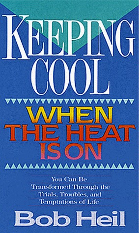 Keeping Cool When the Heat is on Bob Heil