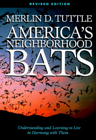 Americas Neighborhood Bats: Understanding and Learning to Live in Harmony with Them  by  Merlin D. Tuttle