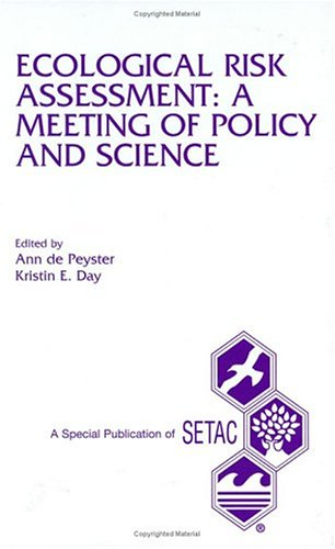 Ecological Risk Asessment: A Meeting of Policy and Science: Proceedings of the Setac Workshop on Ecological Risk Assessment: A Meeting of Policy and Science, 8-9 October, 1993, San Diego, California  by  Calif.) Ecological Risk Assessment: A Meeting of Policy and Science (1993 : San Diego