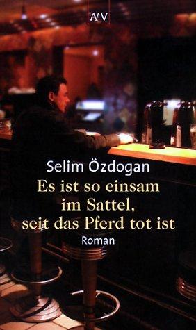 Es ist so einsam im Sattel, seit das Pferd tot ist Selim Özdogan