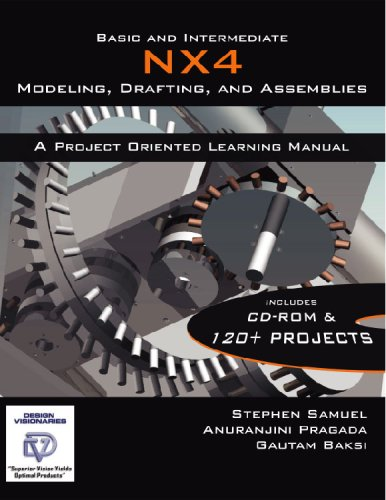 Basic And Intermediate Nx4: Modeling, Drafting And Assemblies  by  Stephen Samuel