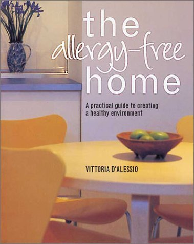 The Allergy-Free Home: A Practical Guide to Creating a Healthy Environment Vittoria DAlessio