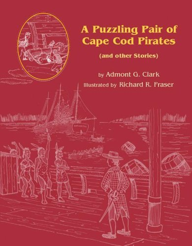 A Puzzling Pair of Cape Cod Pirates: And Other Stories Admont G. Clark