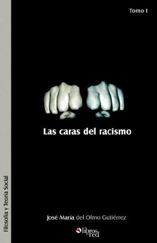 Las Caras del Racismo. Tomo I  by  Jose Maria del Olmo Gutierrez