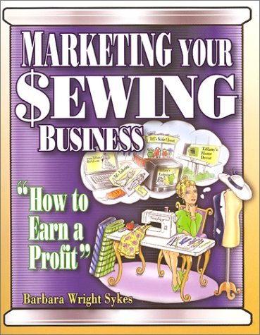 Marketing Your Sewing Business: How to Earn a Profit  by  Barbara Wright Sykes