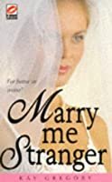 Marry Me Stranger  by  Kay Gregory