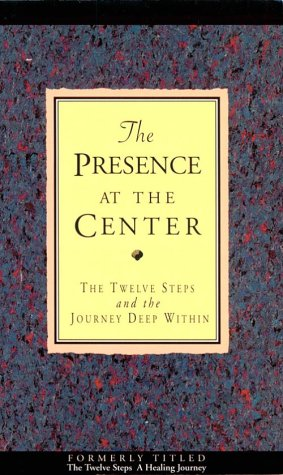 Presence at the Center: Twelve Steps and the Journey Deep Within Hazelden Foundation