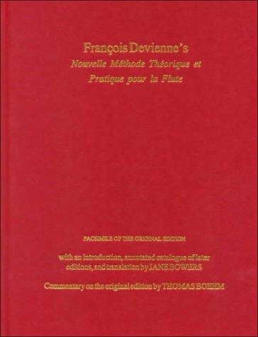 Francois Deviennes Nouvelle Methode Theorique Et Pratique Pour La Flute: Facsimile of the Original Edition, with an Introduction, Annotated Catalogue of Later Editions, and Translation  by  Francois Devienne
