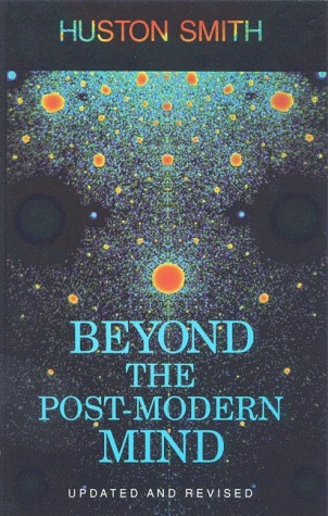 Beyond the Post-Modern Mind  by  Huston Smith