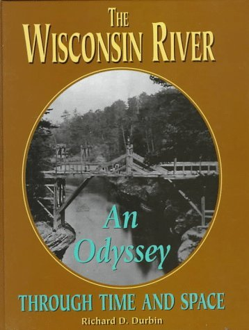 The Wisconsin River: An Odyssey through Time and Space  by  Richard Durbin