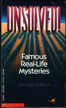 Unsolved! Famous Real-Life Mysteries  by  George Sullivan