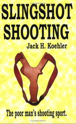 Slingshot Shooting Jack H. Koehler