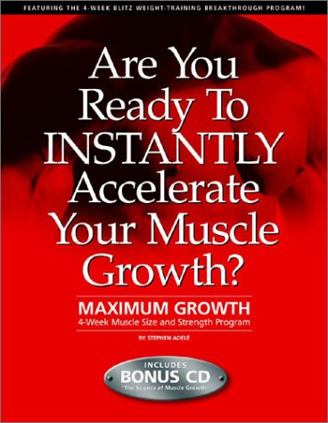 Maximum Growth: 4 Week Muscle Size & Strength Program (Book And Audio Cd)  by  Stephen Adele
