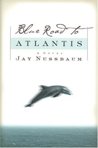 Blue Road to Atlantis  by  Jay Nussbaum