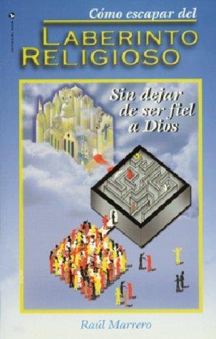 Como Escapar del Laberinto Religioso  by  Raúl Marrero