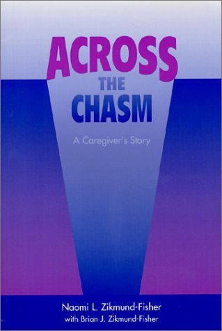 Across the Chasm: A Caregivers Story Naomi L. Zikmund-fisher