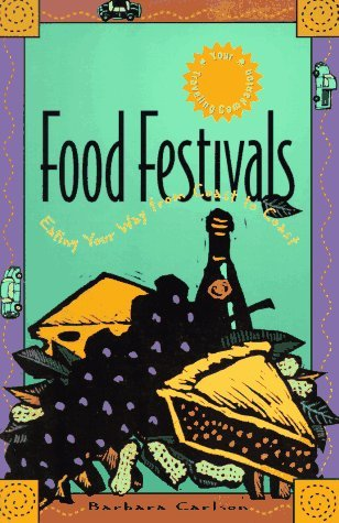 Food Festivals: Eating Your Way from Coast to Coast Barbara W. Carlson