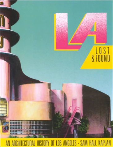 L.A. Lost And Found: An Architectural History of Los Angeles  by  Sam Hall Kaplan