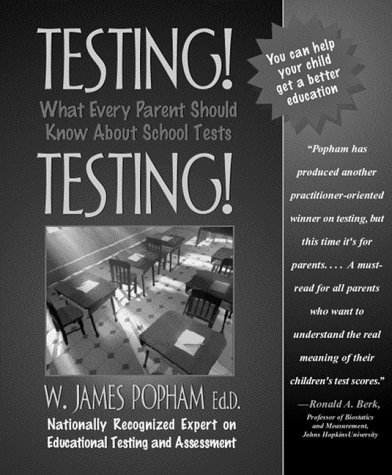 Testing!: What Every Parent Should Know about School Tests W. James Popham