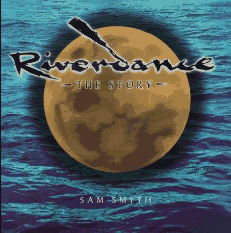 Riverdance: The Story Sam Smyth