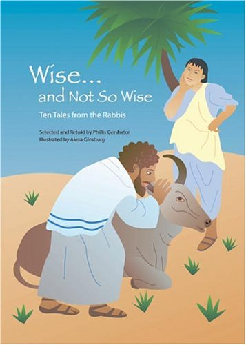 Wise and Not So Wise: Ten Tales from the Rabbis  by  Phillis Gershator