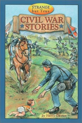Strange But True Civil War Stories  by  Nancy Clayton