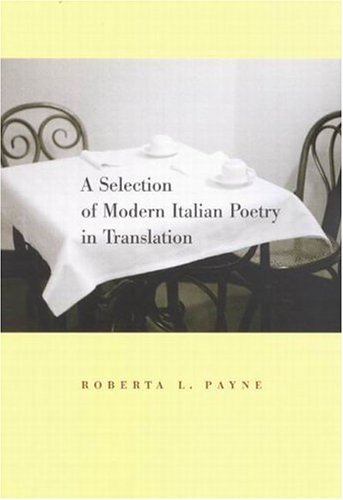 A Selection of Modern Italian Poetry in Translation Roberta L. Payne