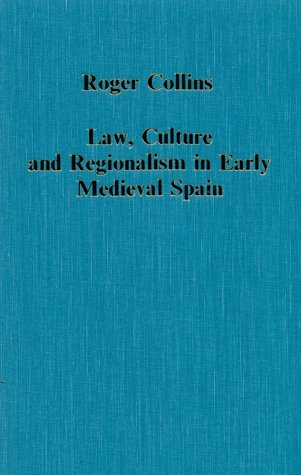 Law, Culture, and Regionalism in Early Medieval Spain  by  Roger Collins