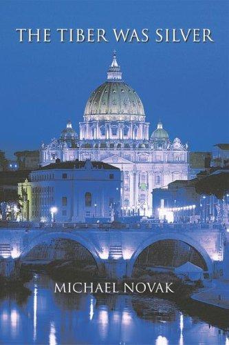 The Tiber Was Silver Michael Novak