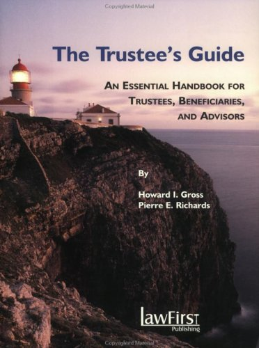 The Trustees Guide: An Essential Handbook for Trustees, Beneficiaries, and Their Advisors  by  Howard I. Gross