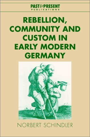 Rebellion, Community and Custom in Early Modern Germany  by  Norbert Schindler
