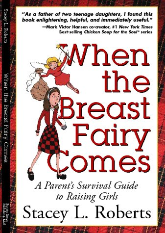When the Breast Fairy Comes: A Parents Survival Guide to Raising Girls  by  Stacey L. Roberts