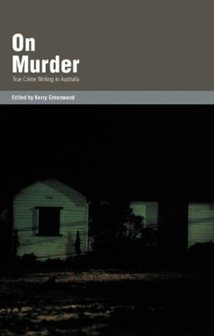 On Murder: True Crime Writing in Australia  by  Kerry Greenwood