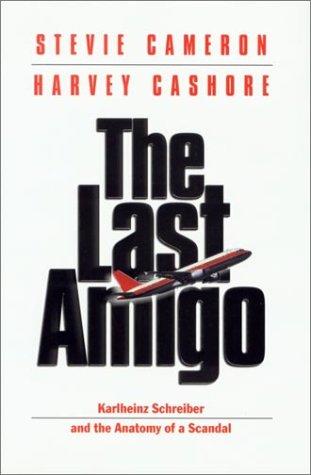 The Last Amigo: Karlheinz Schreiber and the Anatomy of a Scandal  by  Stevie Cameron
