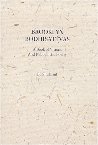 Brooklyn Bodhisattvas: A Book of Visions and Kabballistic Poetry Shulamit