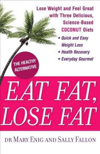 Eat Fat, Lose Fat  by  Mary Enig