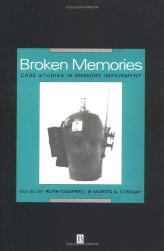 Broken Memories: Case Studies in Memory Impairment  by  Ruth Campbell
