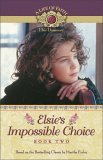 Elsies Impossible Choice (A Life of Faith: Elsie Dinsmore #2) Martha Finley