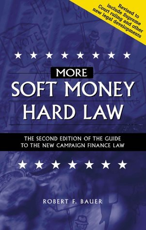 More Soft Money Hard Law: The Second Edition of the Guide to the New Campaign Finance Law Robert F. Bauer
