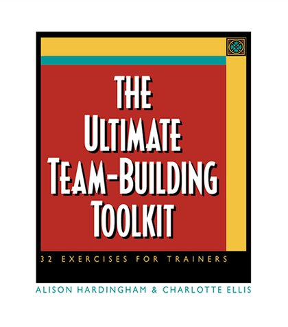 The Ultimate Team Building Toolkit: 32 Exercises for Trainers  by  Alison Hardingham