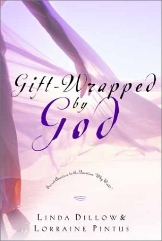 Gift Wrapped By God: Secret Answers To The Question Why Wait? Linda Dillow