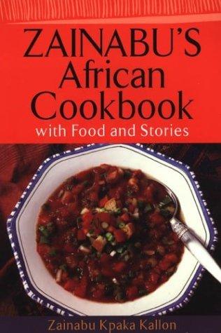 Zainabus African Cookbook: With Food and Stories  by  Kpaka Kallon Zainabu