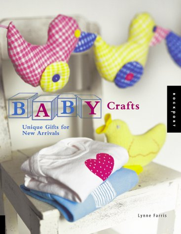 Baby Crafts: Unique Gifts for New Arrivals  by  Lynne Farris