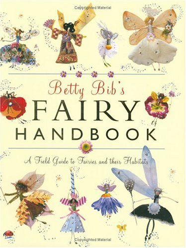 Betty Bibs Fairy Handbook: A Field Guide to Fairies and Their Habitats Betty Bib