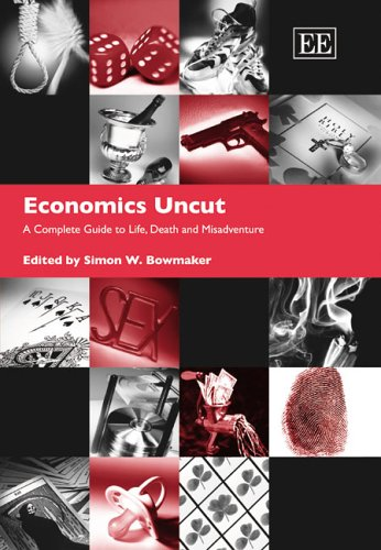 Economics Uncut: A Complete Guide to Life, Death and Misadventure  by  Simon W. Bowmaker
