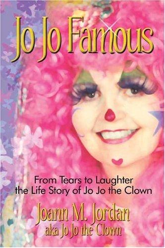 Jo Jo Famous: From Tears to Laughter the Life Story of Jo Jo the Clown  by  Joann M. Jordan
