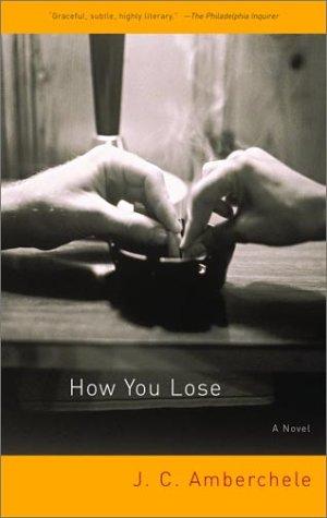 How You Lose: A Novel  by  J.C. Amberchele