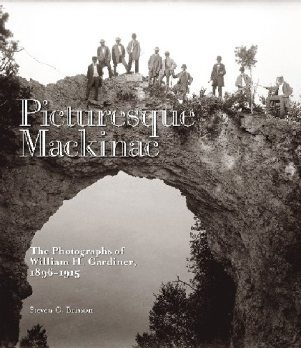 Picturesque Mackinac: The Photographs of William H. Gardiner, 1896-1915  by  Steven Brisson
