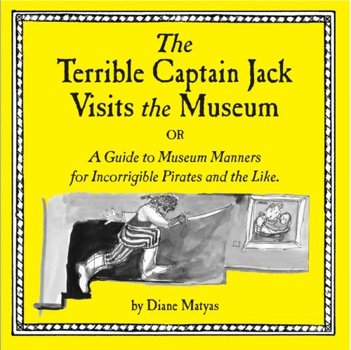 The Terrible Captain Jack Visits the Museum Or A Guide to Museum Manners for Incorrigible Pirates and the Like  by  Erin Urban